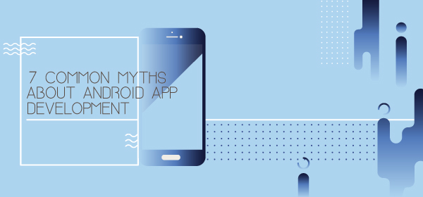 7-Common-Myths-About-Android-App-Development-1